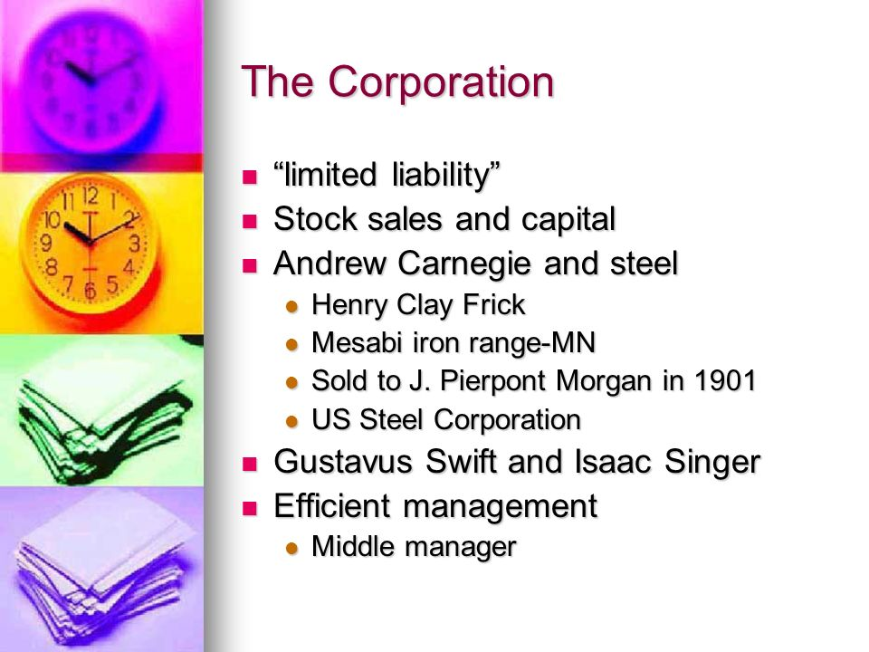 The Corporation limited liability limited liability Stock sales and capital Stock sales and capital Andrew Carnegie and steel Andrew Carnegie and steel Henry Clay Frick Henry Clay Frick Mesabi iron range-MN Mesabi iron range-MN Sold to J.