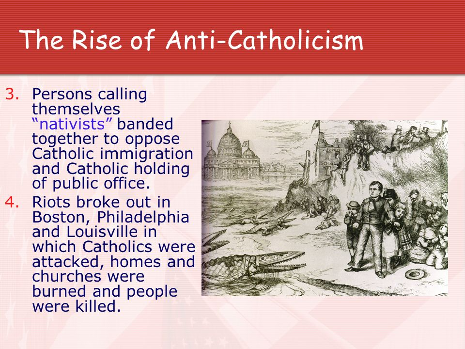 The Rise of Anti-Catholicism 3.Persons calling themselves nativists banded together to oppose Catholic immigration and Catholic holding of public offi
