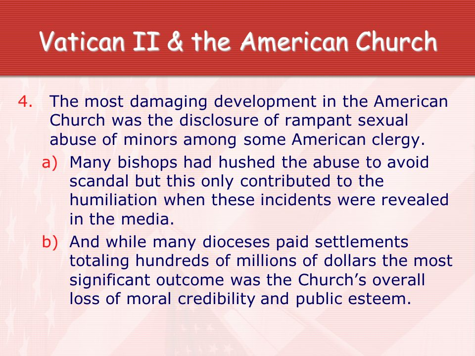 Vatican II & the American Church 4.The most damaging development in the American Church was the disclosure of rampant sexual abuse of minors among som