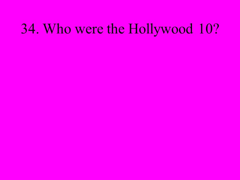 34. Who were the Hollywood 10