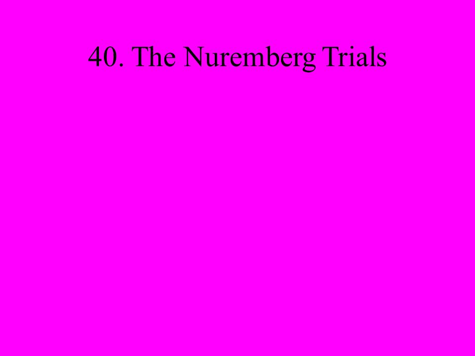 40. The Nuremberg Trials