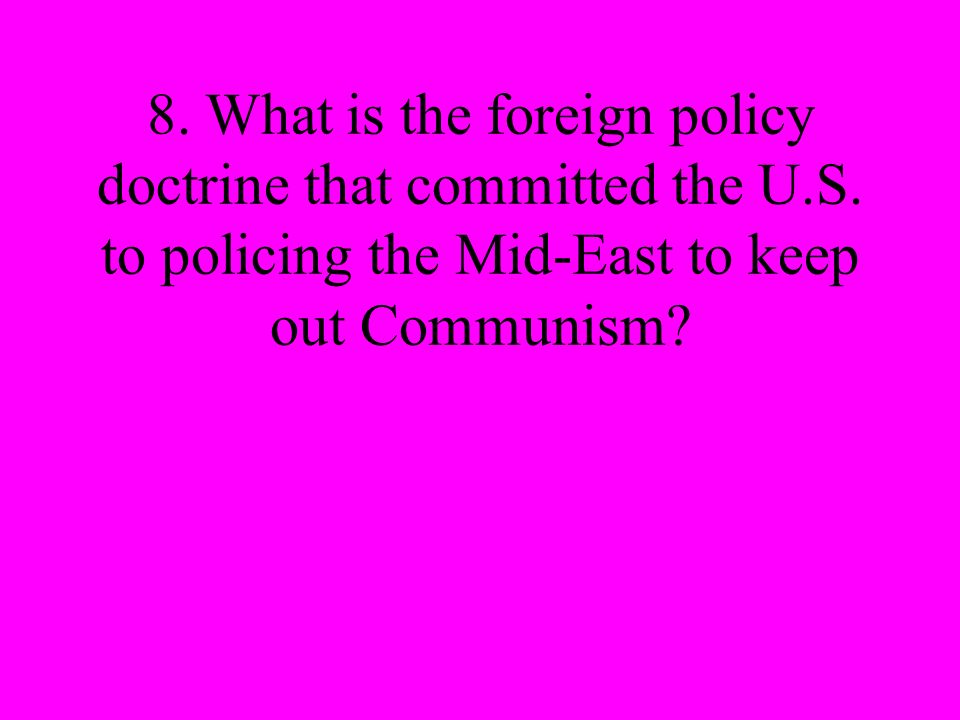 8. What is the foreign policy doctrine that committed the U.S.