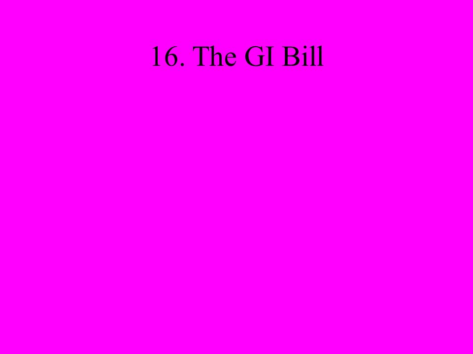 16. The GI Bill