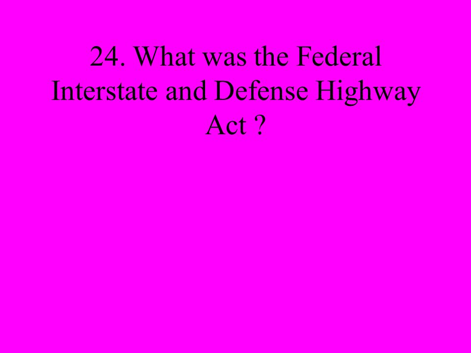 24. What was the Federal Interstate and Defense Highway Act
