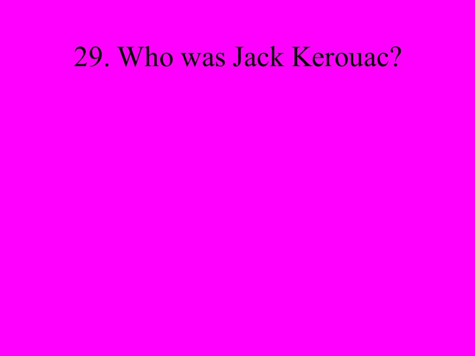 29. Who was Jack Kerouac