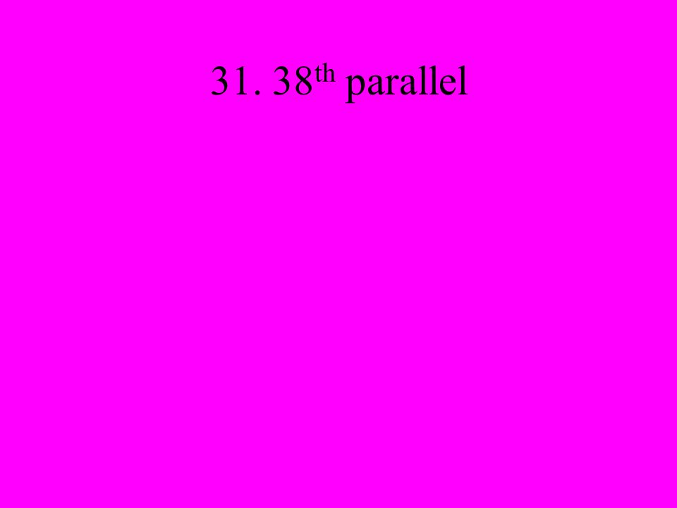 31. 38 th parallel