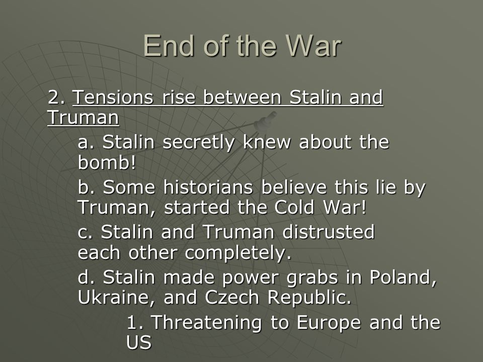End of the War 2. Tensions rise between Stalin and Truman a.