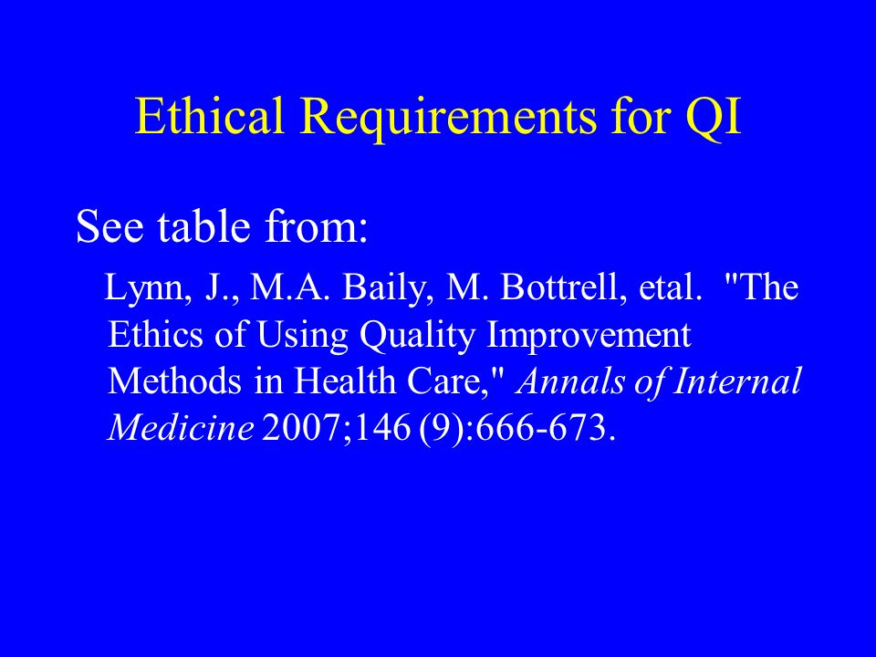 Ethical Requirements for QI See table from: Lynn, J., M.A.