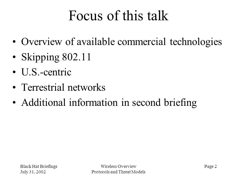 Black Hat Briefings July 31, 2002 Wireless Overview Protocols and Threat Models Page 2 Focus of this talk Overview of available commercial technologie