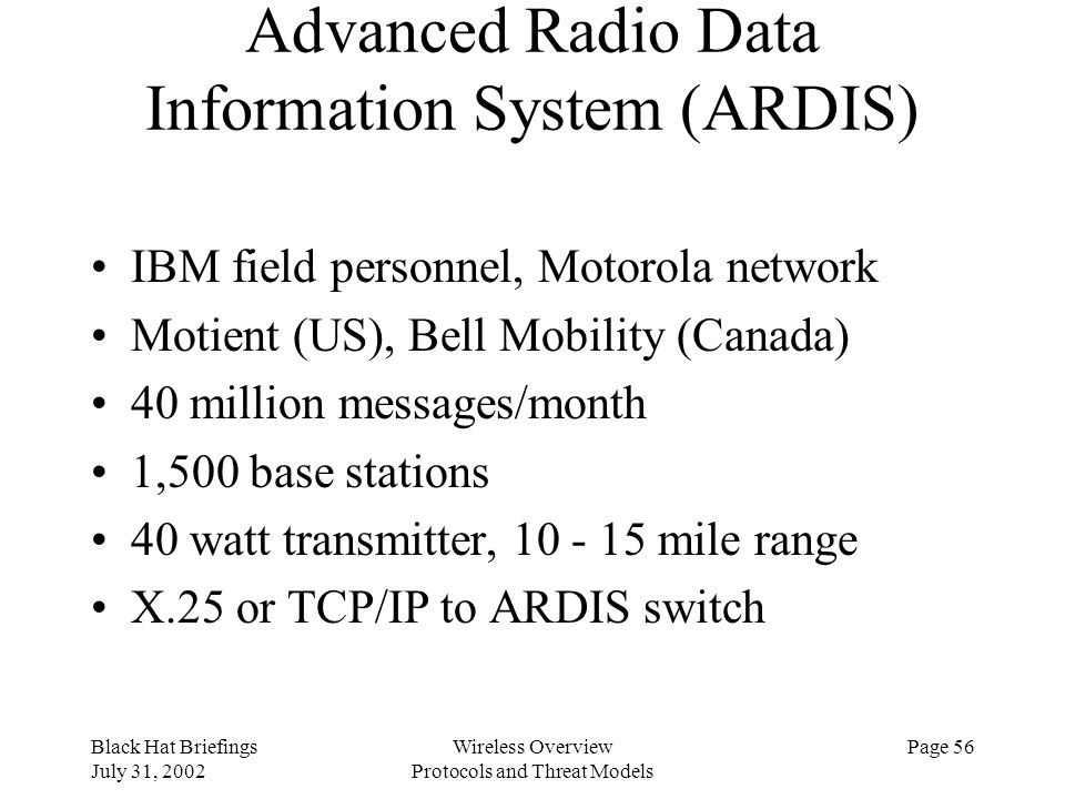 Black Hat Briefings July 31, 2002 Wireless Overview Protocols and Threat Models Page 56 Advanced Radio Data Information System (ARDIS) IBM field perso