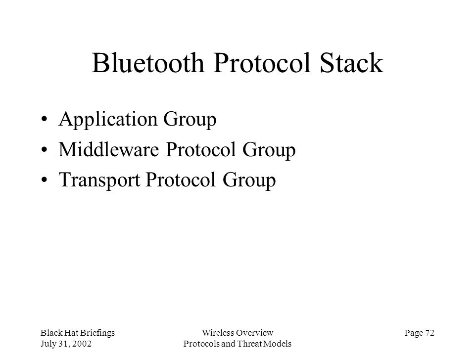 Black Hat Briefings July 31, 2002 Wireless Overview Protocols and Threat Models Page 72 Bluetooth Protocol Stack Application Group Middleware Protocol