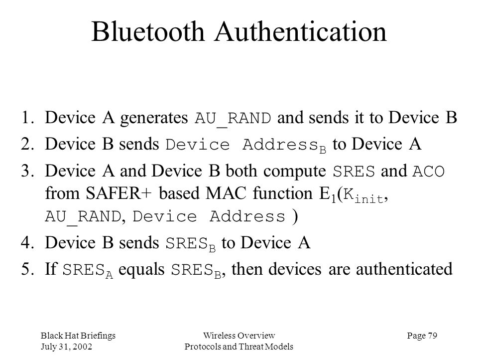 Black Hat Briefings July 31, 2002 Wireless Overview Protocols and Threat Models Page 79 Bluetooth Authentication 1.Device A generates AU_RAND and send