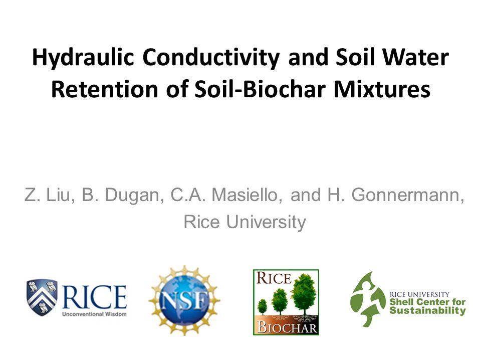 Hydraulic Conductivity and Soil Water Retention of Soil-Biochar Mixtures Z. Liu, B. Dugan, C.A. Masiello, and H. Gonnermann, Rice University