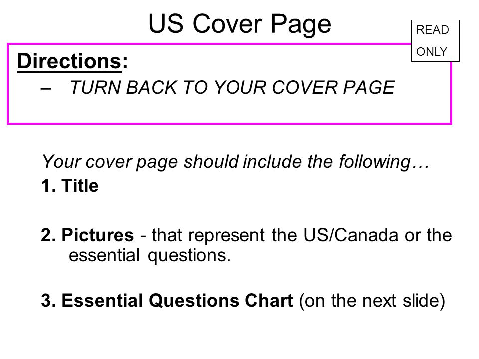 US Cover Page Directions: –TURN BACK TO YOUR COVER PAGE Your cover page should include the following… 1. Title 2. Pictures - that represent the US/Can