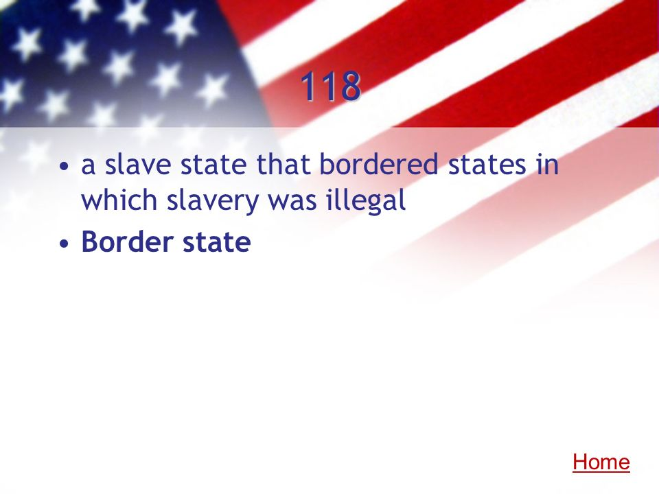 118 a slave state that bordered states in which slavery was illegal Border state Home