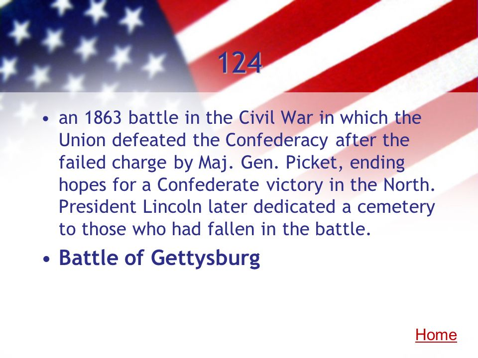 124 an 1863 battle in the Civil War in which the Union defeated the Confederacy after the failed charge by Maj. Gen. Picket, ending hopes for a Confed