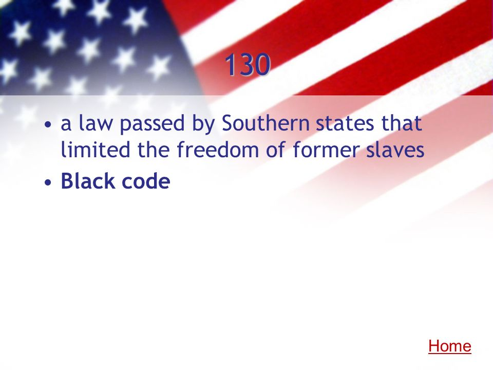 130 a law passed by Southern states that limited the freedom of former slaves Black code Home