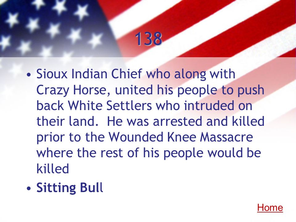 138 Sioux Indian Chief who along with Crazy Horse, united his people to push back White Settlers who intruded on their land. He was arrested and kille
