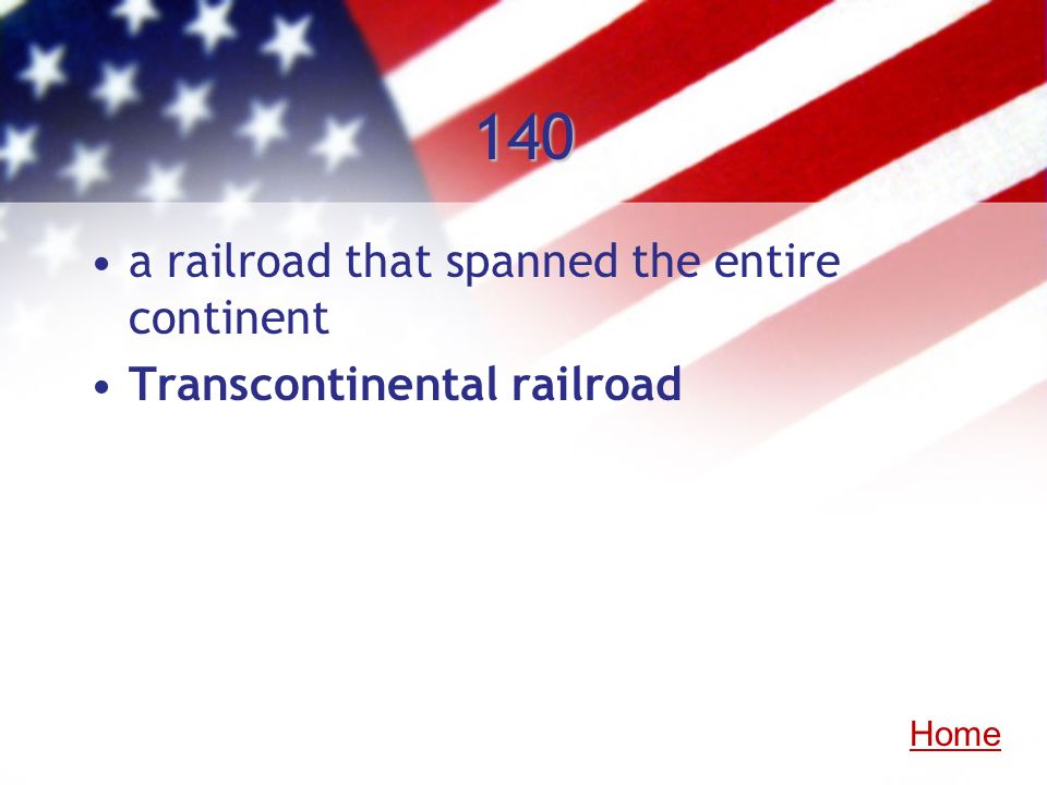 140 a railroad that spanned the entire continent Transcontinental railroad Home