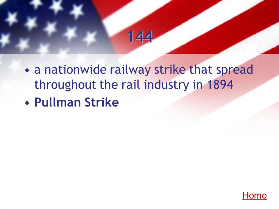 144 a nationwide railway strike that spread throughout the rail industry in 1894 Pullman Strike Home