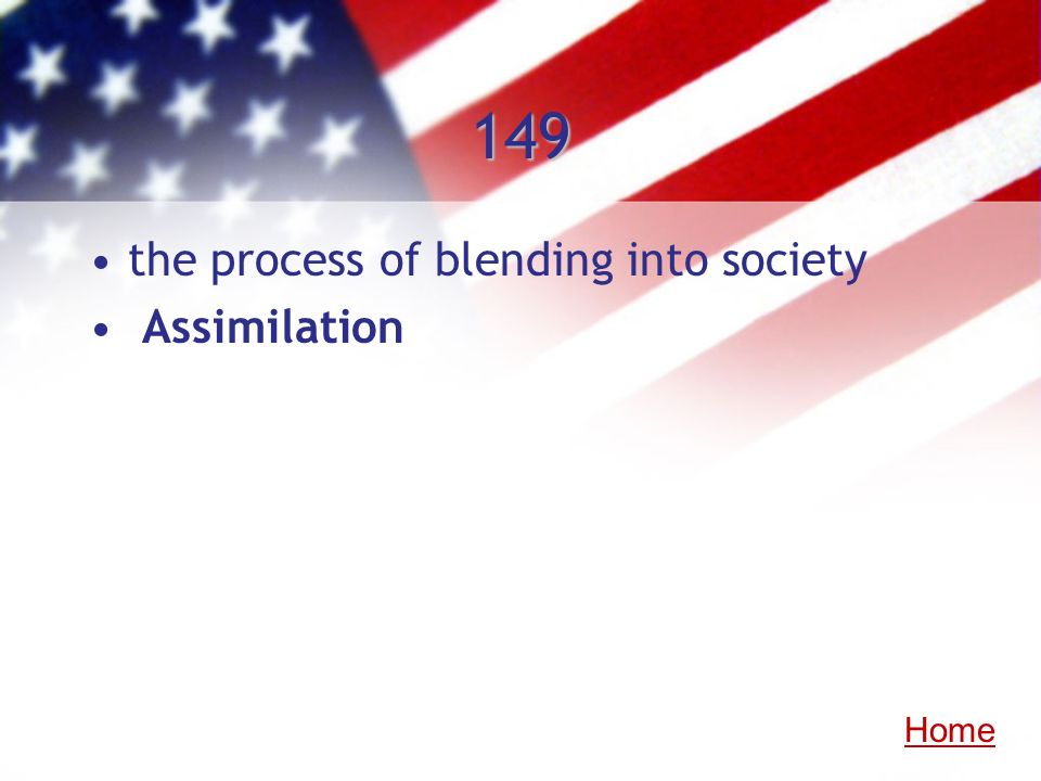 149 the process of blending into society Assimilation Home