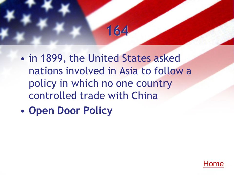 164 in 1899, the United States asked nations involved in Asia to follow a policy in which no one country controlled trade with China Open Door Policy