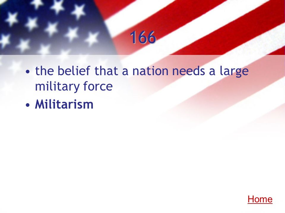 166 the belief that a nation needs a large military force Militarism Home