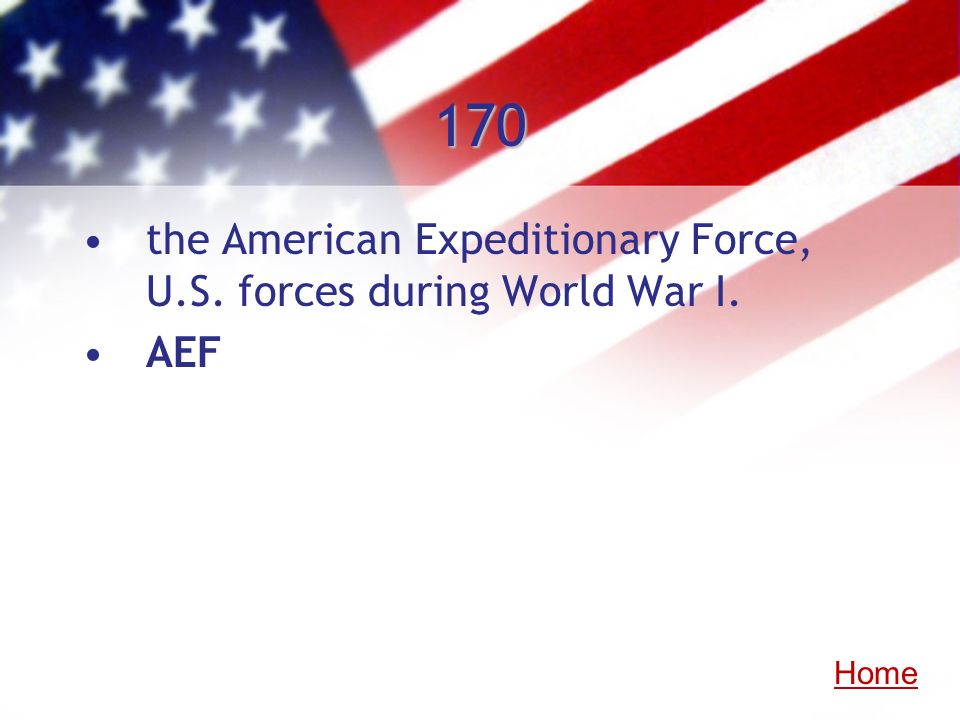 170 the American Expeditionary Force, U.S. forces during World War I. AEF Home