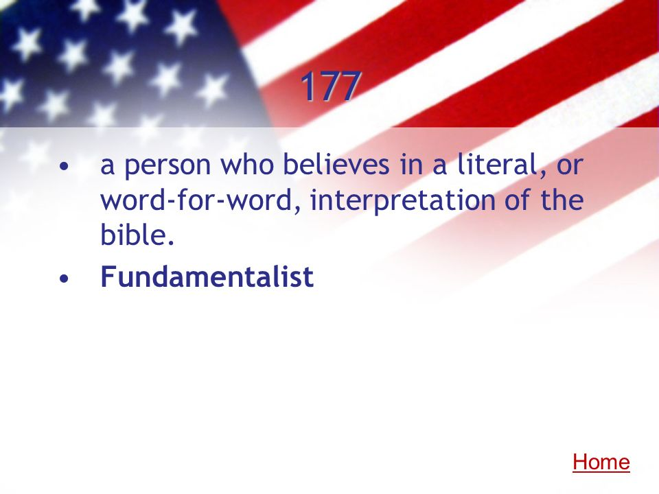 177 a person who believes in a literal, or word-for-word, interpretation of the bible. Fundamentalist Home