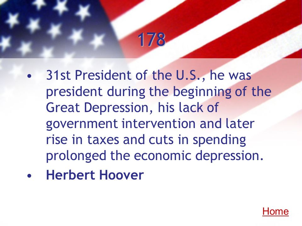 178 31st President of the U.S., he was president during the beginning of the Great Depression, his lack of government intervention and later rise in t