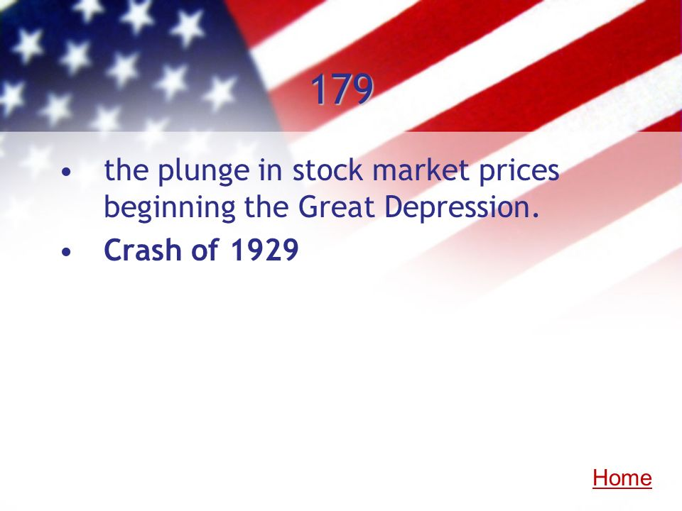 179 the plunge in stock market prices beginning the Great Depression. Crash of 1929 Home