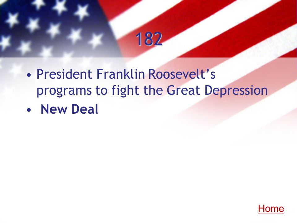 182 President Franklin Roosevelts programs to fight the Great Depression New Deal Home
