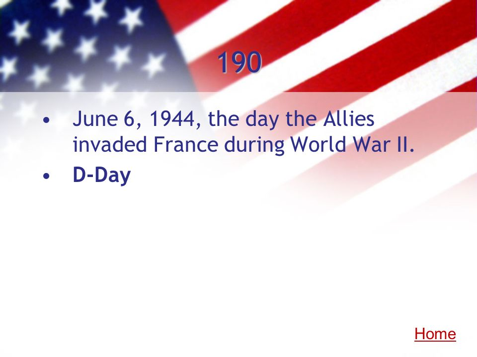 190 June 6, 1944, the day the Allies invaded France during World War II. D-Day Home