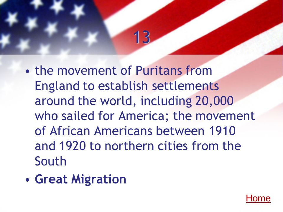 13 the movement of Puritans from England to establish settlements around the world, including 20,000 who sailed for America; the movement of African A