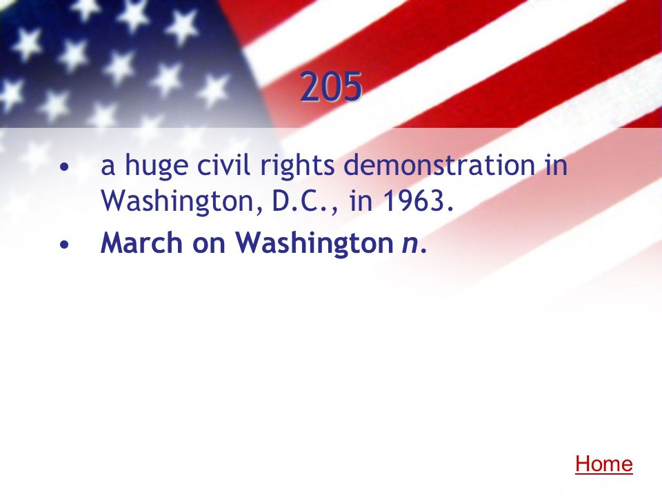 205 a huge civil rights demonstration in Washington, D.C., in 1963. March on Washington n. Home