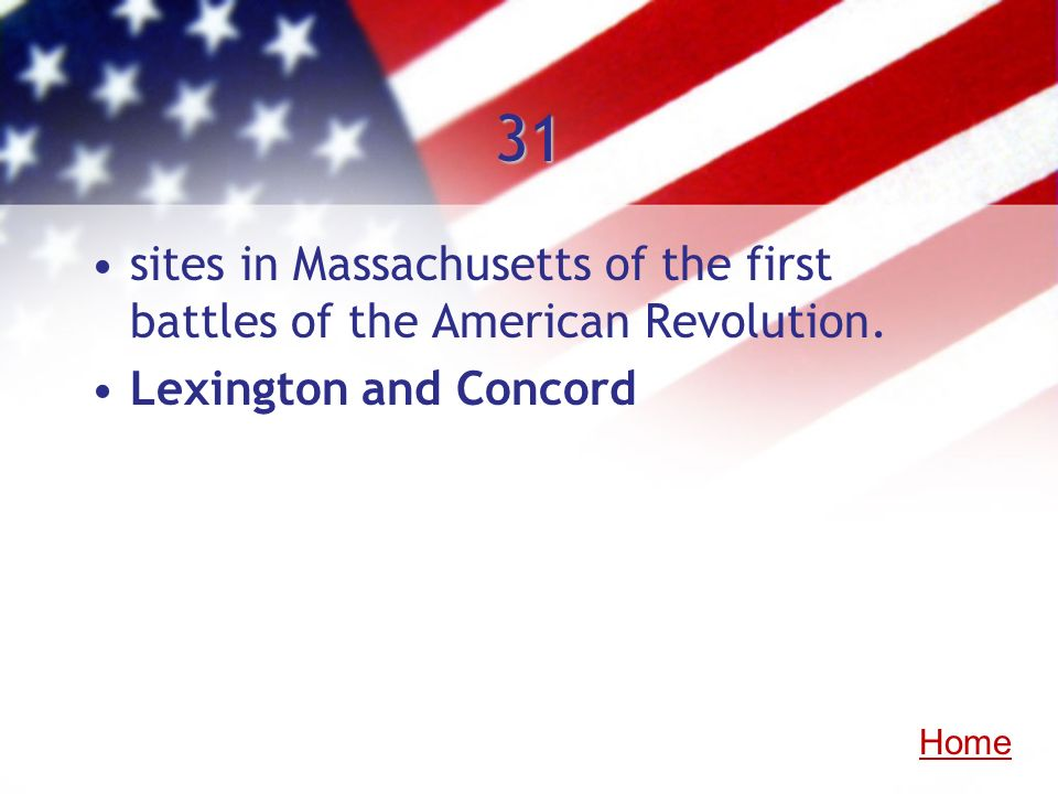 31 sites in Massachusetts of the first battles of the American Revolution. Lexington and Concord Home
