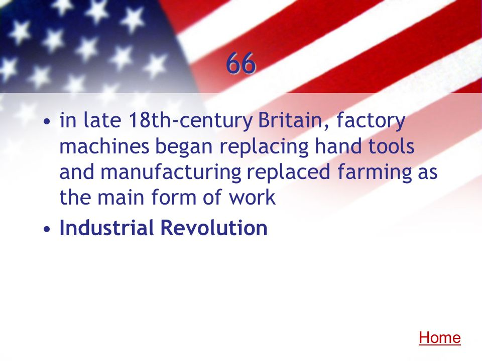 66 in late 18th-century Britain, factory machines began replacing hand tools and manufacturing replaced farming as the main form of work Industrial Re