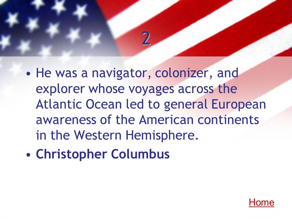 2 He was a navigator, colonizer, and explorer whose voyages across the Atlantic Ocean led to general European awareness of the American continents in