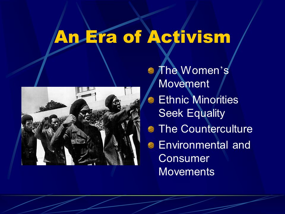 An Era of Activism The Women s Movement Ethnic Minorities Seek Equality The Counterculture Environmental and Consumer Movements