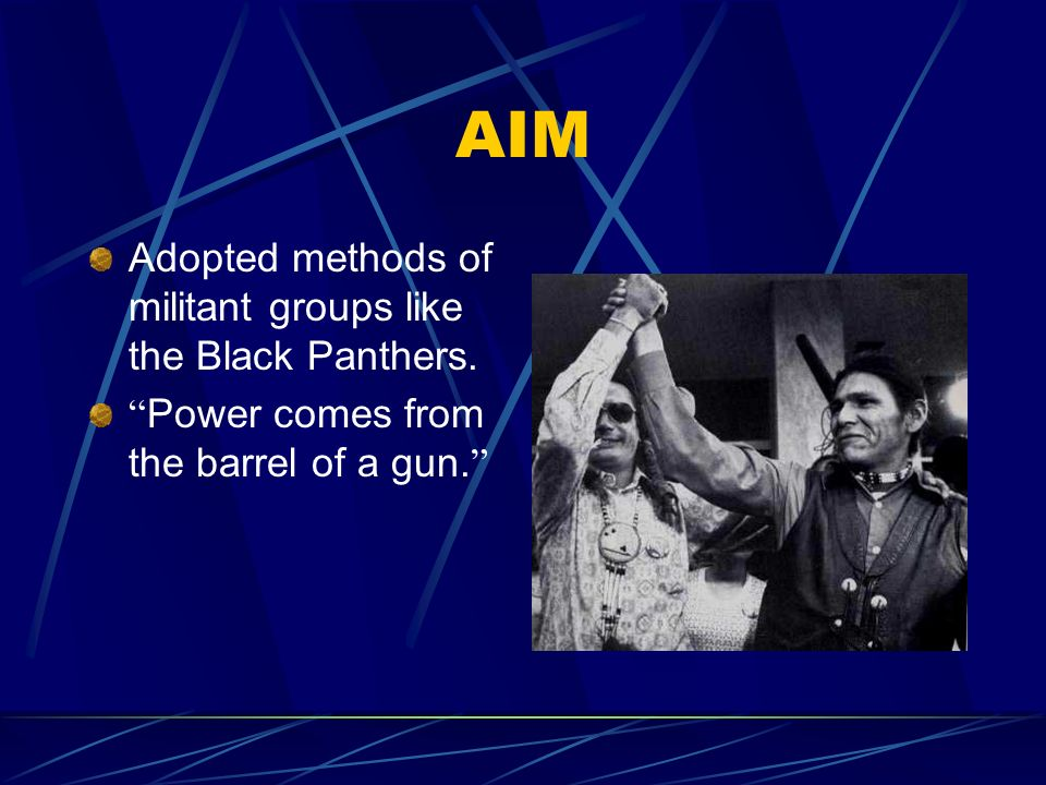 AIM Adopted methods of militant groups like the Black Panthers.