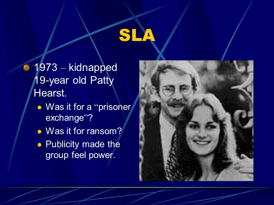 SLA 1973 – kidnapped 19-year old Patty Hearst. Was it for a prisoner exchange .