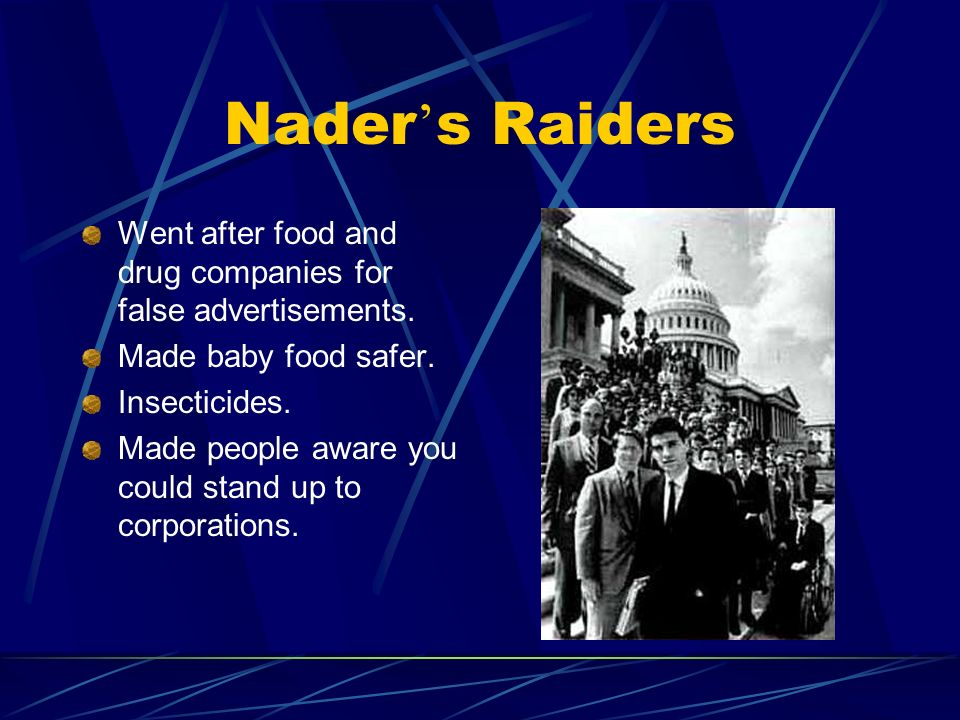 Nader s Raiders Went after food and drug companies for false advertisements.