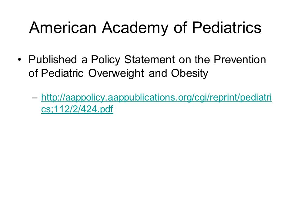 American Academy of Pediatrics Published a Policy Statement on the Prevention of Pediatric Overweight and Obesity –http://aappolicy.aappublications.or