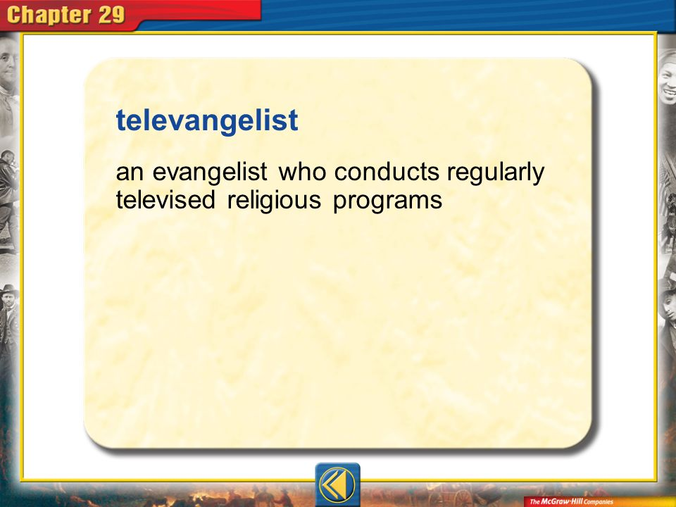 Vocab3 televangelist an evangelist who conducts regularly televised religious programs