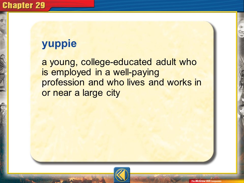 Vocab11 yuppie a young, college-educated adult who is employed in a well-paying profession and who lives and works in or near a large city
