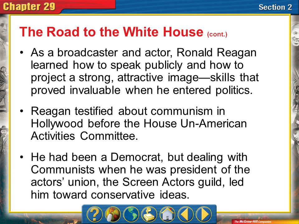 Section 2 As a broadcaster and actor, Ronald Reagan learned how to speak publicly and how to project a strong, attractive imageskills that proved inva