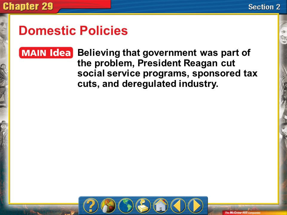 Section 2 Domestic Policies Believing that government was part of the problem, President Reagan cut social service programs, sponsored tax cuts, and d