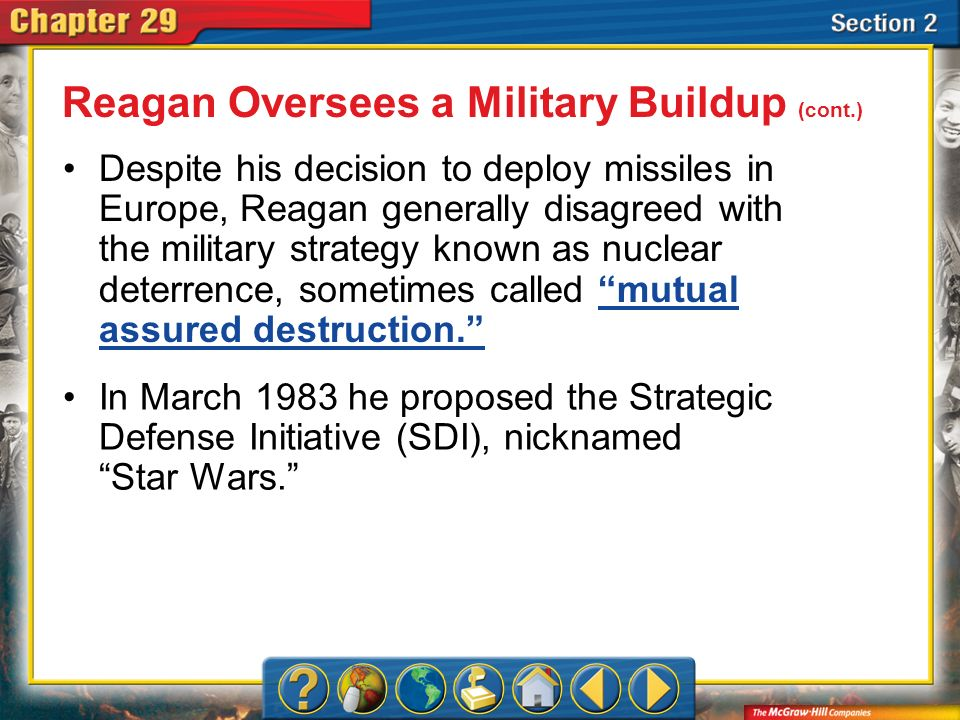 Section 2 Despite his decision to deploy missiles in Europe, Reagan generally disagreed with the military strategy known as nuclear deterrence, someti