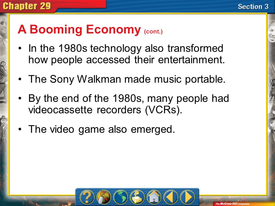Section 3 In the 1980s technology also transformed how people accessed their entertainment. The Sony Walkman made music portable. By the end of the 19