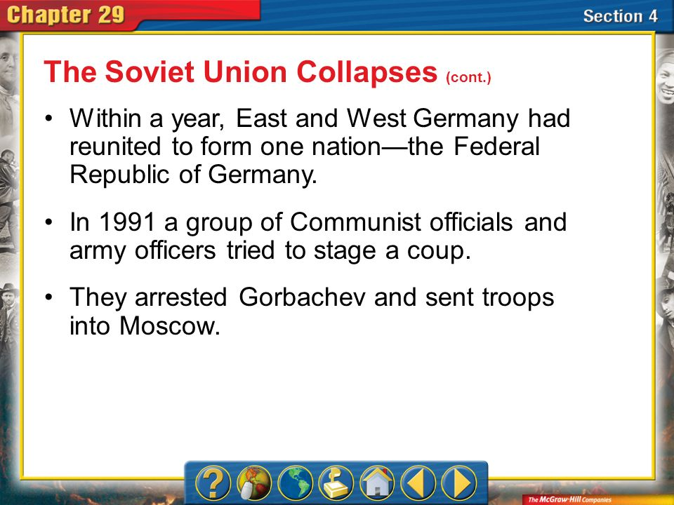 Section 4 Within a year, East and West Germany had reunited to form one nationthe Federal Republic of Germany. In 1991 a group of Communist officials